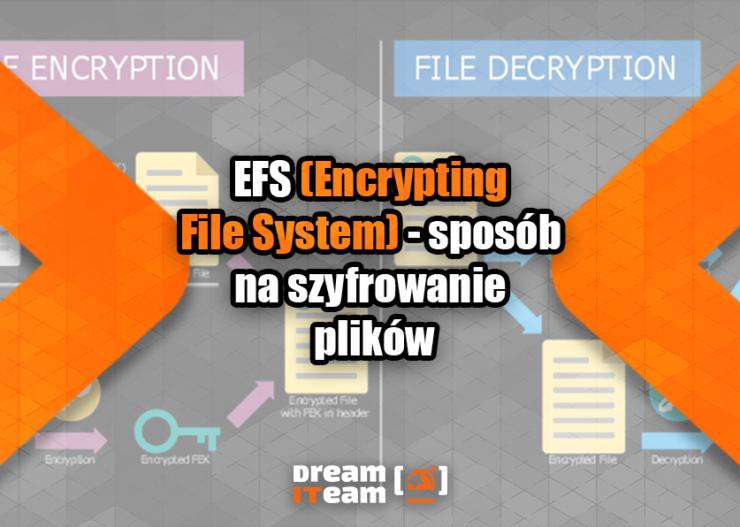 EFS (Encrypting File System) - sposób na szyfrowanie plików