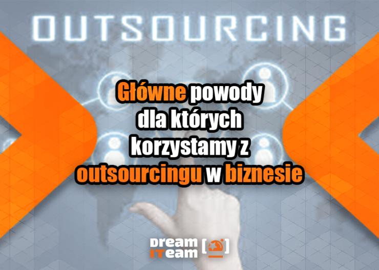 Główne powody dla których korzystamy z outsourcingu w biznesie