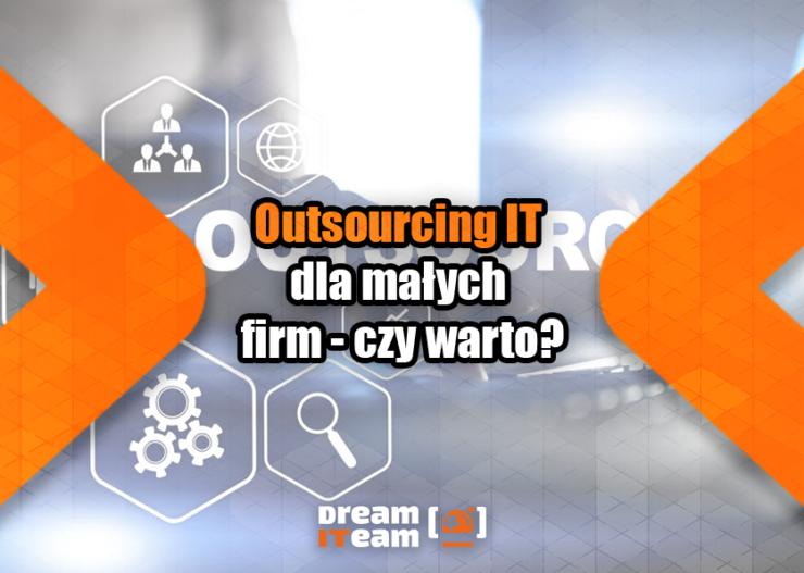Outsourcing IT dla małych firm - czy warto