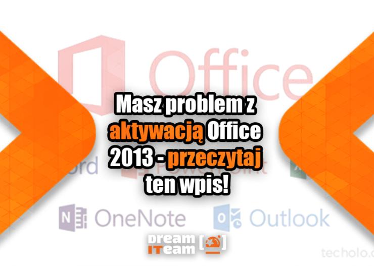 Masz problem z aktywacją Office 2013 - przeczytaj ten wpis_