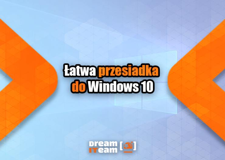 Łatwa przesiadka do Windows 10