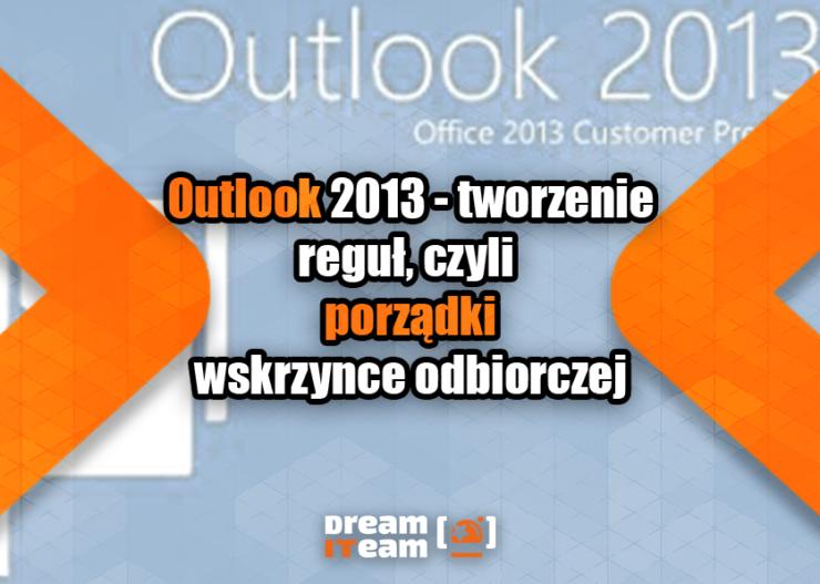Outlook 2013 - tworzenie reguł, czyli porządki w skrzynce odbiorczej