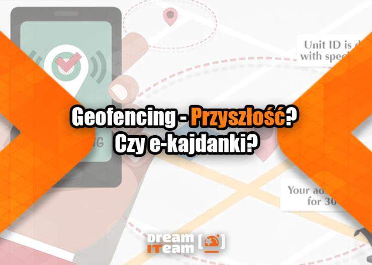 Geofencing - Przyszłość Czy e-kajdanki