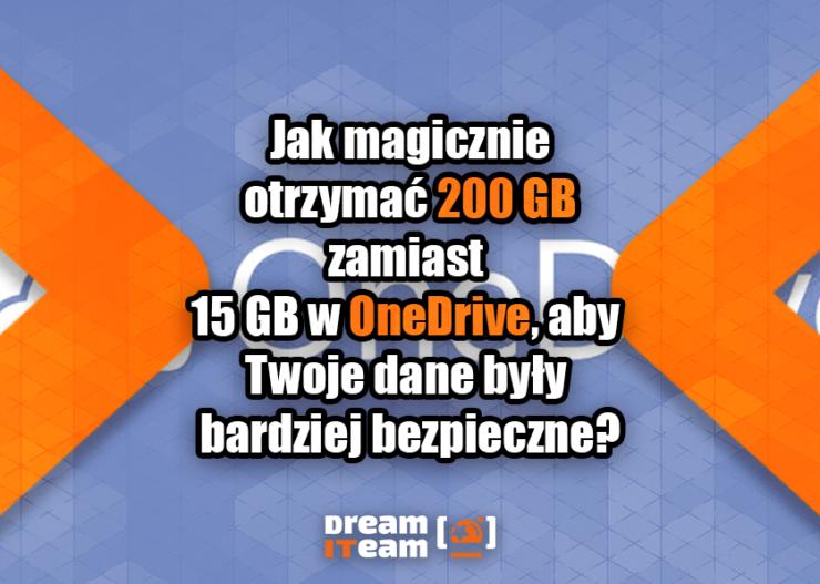 Jak magicznie otrzymać 200 GB zamiast 15 GB w OneDrive, aby Twoje dane były bardziej bezpieczne