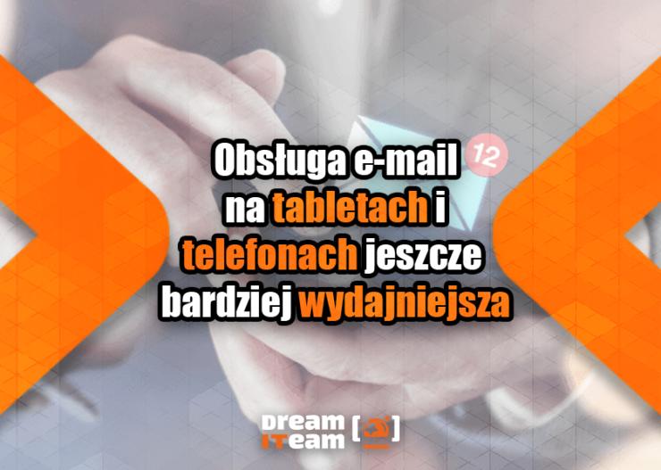 Obsługa e-mail na tabletach i telefonach jeszcze bardziej wydajniejsza