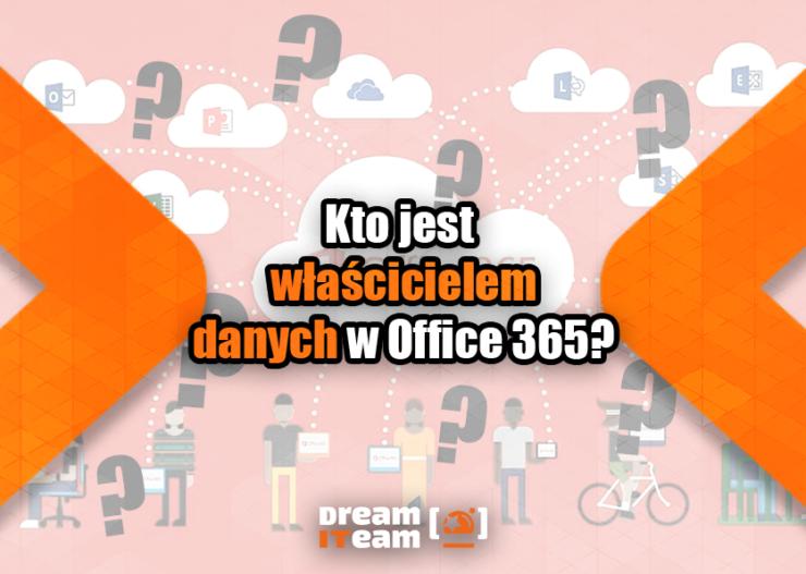 Kto jest właścicielem danych w Office 365