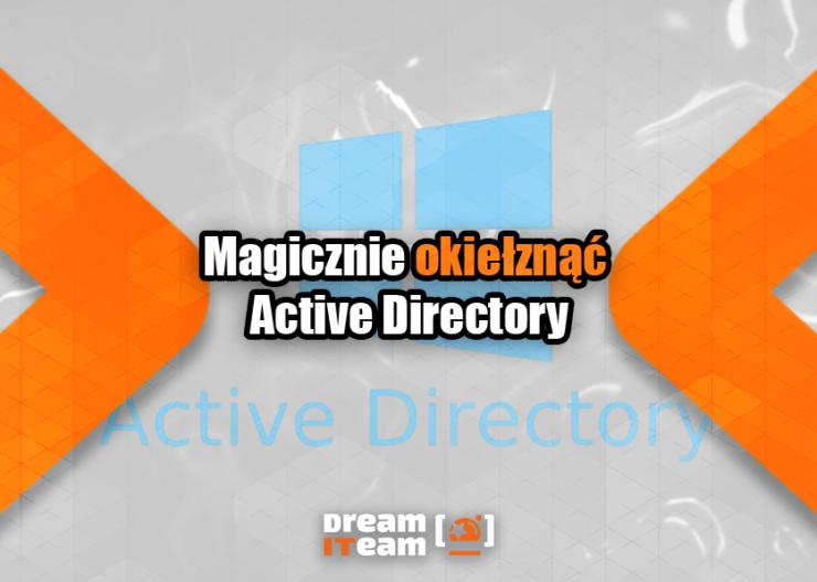Magicznie okiełznąć Active Directory