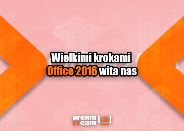 Wielkimi krokami Office 2016 wita nas