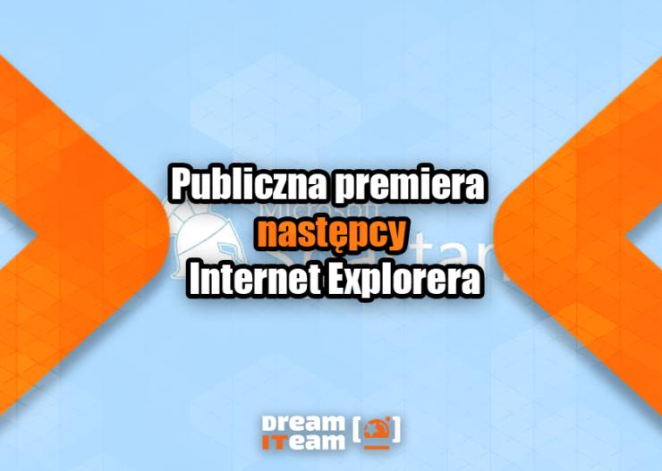 Publiczna premiera następcy Internet Explorera