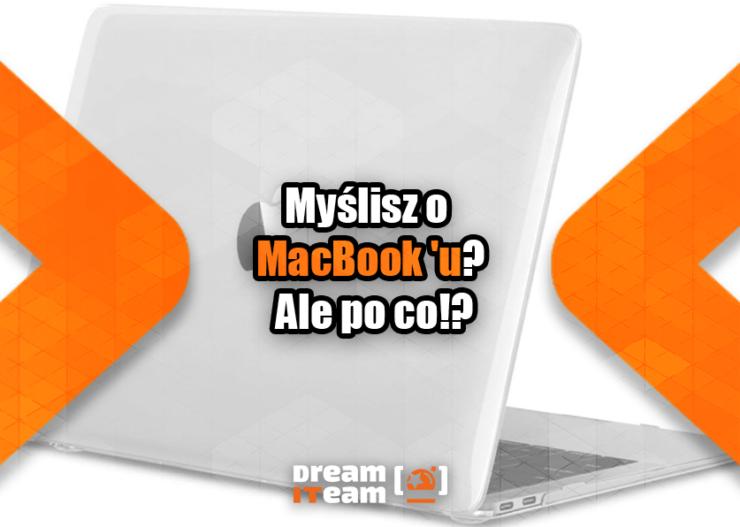 Myślisz o MacBook'u Ale po co