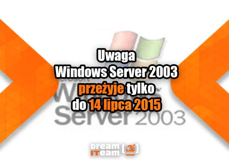 Uwaga Windows Server 2003 przeżyje tylko do 14 lipca 2015