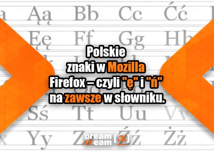 Polskie znaki w Mozilla Firefox – czyli ę i ń na zawsze w słowniku.