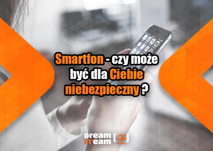 Smartfon - czy może być dla Ciebie niebezpieczny